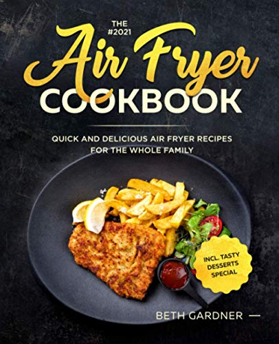 An image of the The #2021 Air Fryer Cookbook: Quick and Delicious Air Fryer Recipes for the Whole Family incl. Tasty Desserts Special