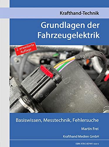 Grundlagen der Fahrzeugelektrik: Basiswissen, Messtechnik, Fehlersuche (Krafthand Fachwissen: Technik)