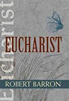 Eucharist (Catholic Spirituality for Adults) by Robert Barron(2008-09-30)