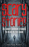 Scary Stories: 35 Short Horror Stories To Read in the Dark