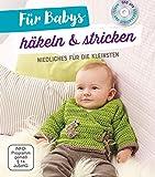 Für Babys häkeln & stricken - Mit Häkel- und Strickschule auf DVD: Niedliches für die Kleinsten