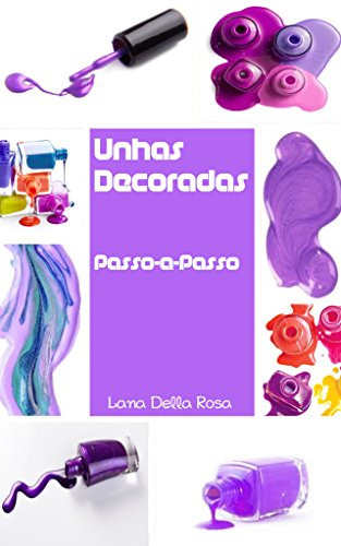 Unhas Decoradas Passo-a-Passo (Portuguese Edition)