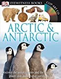 DK Eyewitness Books: Arctic and Antarctic: Discover the Polar Regions and the Remarkable Plants and Animals That Survive He