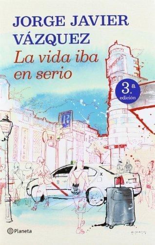 La vida iba en serio (Autores Españoles e Iberoamericanos) de Vázquez, Jorge...