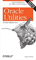 Oracle Utilities Pocket Reference: A Quick Reference for DBAs and Developers (Pocket Reference (O'Reilly))