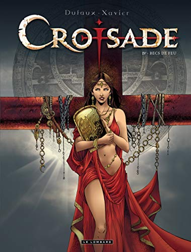 Croisade - tome 4 - Les Becs de feu