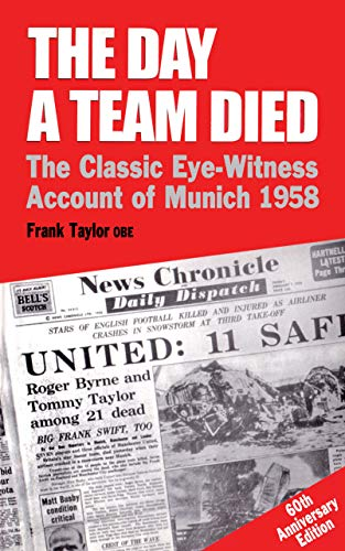 The Day A Team Died: The Classic Eye-Witness Account of Munich, 1958