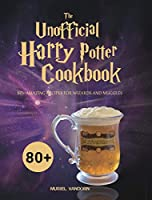 The Unofficial Harry Potter Cookbook: 80+ Amazing Recipes for Wizards and Muggles