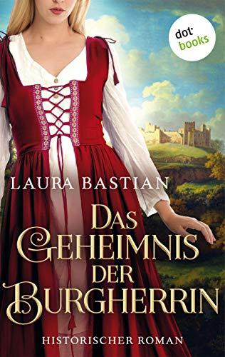 Das Geheimnis der Burgherrin: Historischer Roman
