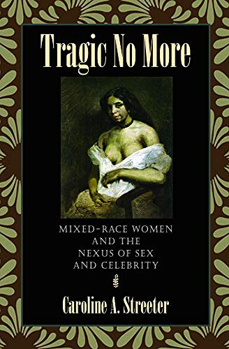 Tragic No More: Mixed-Race Women and the Nexus of Sex and Celebrity
