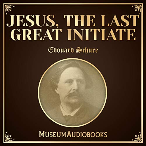 Jesus, the Last Great Initiate                   By:                                                                                                                                 Edouard Schure                               Narrated by:                                                                                                                                 Keira Grace                      Length: 3 hrs and 23 mins     Not rated yet     Overall 0.0
