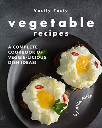 Vastly Tasty Vegetable Recipes: A Complete Cookbook of Veggie-Licious Dish Ideas! (English Edition)