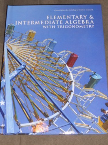 Elementary & Intermediate Algebra with Trigonometry Custom Edition for the College of Southern Maryl