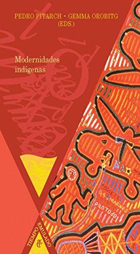 Modernidades indígenas (Tiempo Emulado. Historia de América y España nº 21) eBook: Pitarch, Pedro, Orobitg, Gemma (eds.), Pitarch, Pedro, Orobitg, Gemma: Amazon.es: Tienda Kindle