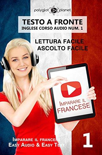 Imparare il francese Lettura facile | Ascolto facile | Testo a fronte: Francese corso audio num. 1 (Imparare il francese | Easy Audio | Easy Reader)