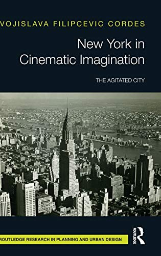 New York in Cinematic Imagination: The Agitated City (Routledge Research in Planning)