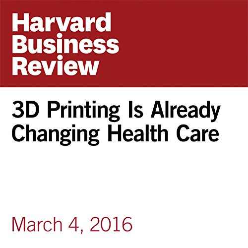 3D Printing Is Already Changing Health Care copertina