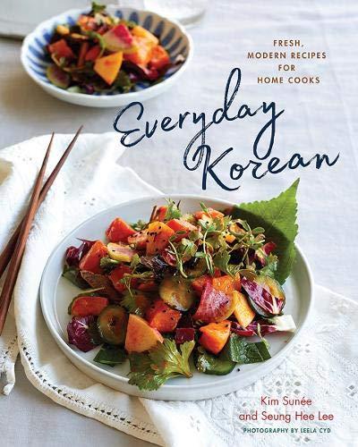 Everyday Korean: Fresh, Modern Recipes for Home Cooks