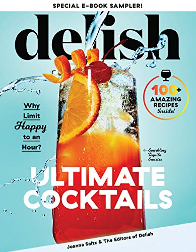 Delish Ultimate Cocktails Free 9-Recipe Sampler: Why Limit Happy to an Hour? by [Joanna Saltz, Delish]