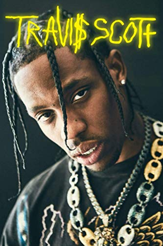 Travis Scott: notebook Journal, very good christmas or birthday gift for your friends if they are real fans of that legend, so they can use it at ... make thier school year better 120 pages 6 x 9