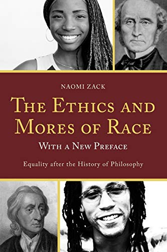 Compare Textbook Prices for The Ethics and Mores of Race: Equality after the History of Philosophy, with a New Preface Reprint Edition ISBN 9781442211261 by Zack, Naomi