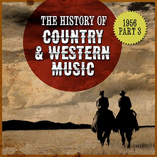 The History Country & Western Music: 1956, Part 3