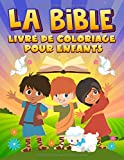 La Bible : Livre de coloriage pour enfants: 35 pages à colorier remplies d'histoires bibliques et de versets des Saintes Écritures pour les 3-10 ans