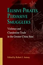 Elusive Pirates, Pervasive Smugglers: Violence and Clandestine Trade in the Greater China Seas
