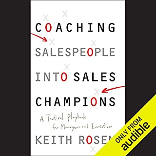 Coaching Salespeople into Sales Champions     A Tactical Playbook for Managers and Executives              By:                                                                                                                                 Keith Rosen                               Narrated by:                                                                                                                                 Dennis Holland                      Length: 10 hrs and 34 mins     28 ratings     Overall 3.9