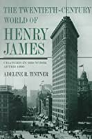 The Twentieth-Century World of Henry James: Changes in His Work After 1900