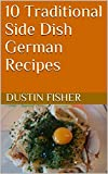 10 Traditional Side Dish German Recipes (English Edition)