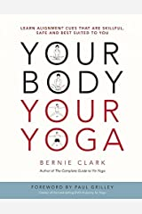 Your Body, Your Yoga: Learn Alignment Cues That Are Skillful, Safe, and Best Suited To You Kindle Edition