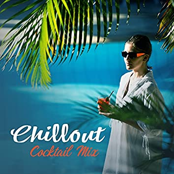 Chillout Cocktail Mix – Chillout Music, Summer Relax, Chil Out Electro