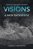 Visions - a New Enterprise: Joseph Walker Series