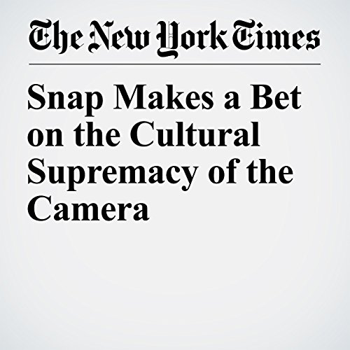 Snap Makes a Bet on the Cultural Supremacy of the Camera copertina