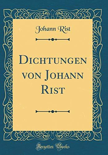 Dichtungen von Johann Rist (Classic Reprint)