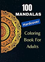 100 Mandalas, Coloring Book for Adults (Hardcover): Mindfulness Relaxation, Stress Relieving Mandala Designs, An Adult Coloring Book with 100 MANDALAS.