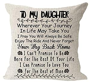 To My Daughter Never Forget Your Way Back To Home I Can Promise To Love You For The Rest of Mine Birthday Gift Measures 18''x18'' inches square, 45 x 45 cm,1-2cm error . This cushion cover has an invisible zipper,Safe to machine wash.Print just on ON...