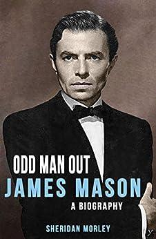 Odd Man Out: James Mason – A Biography by [Sheridan Morley]