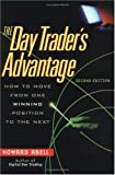 The Day Trader's Advantage: How to Move from One Winning Position to the Next by Howard Abell