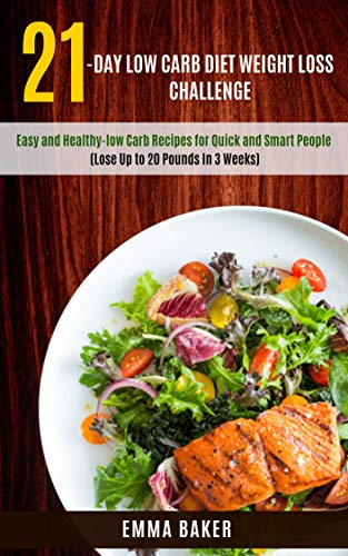 21 Day Low Carb Diet Weight Loss Challenge Easy And Healthy Low Carb Recipes For Quick And Smart People Lose Up To 20 Pounds In 3 Weeks Kindle Edition By Baker Emma Health