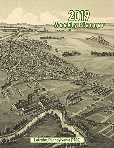 2019 Weekly Planner: Latrobe, Pennsylvania (1900): Vintage Panoramic Map Cover