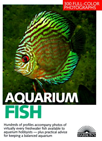 Aquarium Fish: 300 Fresh-Water Fishes and Plants in Community, Species, and Biotope Aquariums. Expert Advice on Setting Up and Planting a Tank and O (Pet reference books)