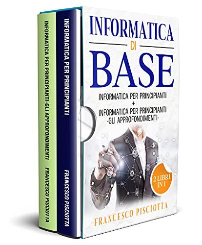Informatica di base: 2 LIBRI: • INFORMATICA PER PRINCIPIANTI • INFORMATICA PER PRINCIPIANTI • GLI APPROFONDIMENTI