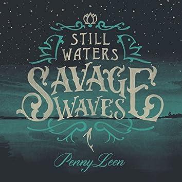 Still Waters Savage Waves