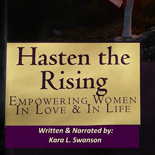 Hasten the Rising     Empowering Women in Love & in Life              By:                                                                                                                                 Kara L. Swanson                               Narrated by:                                                                                                                                 Kara L. Swanson                      Length: 2 hrs and 21 mins     Not rated yet     Overall 0.0