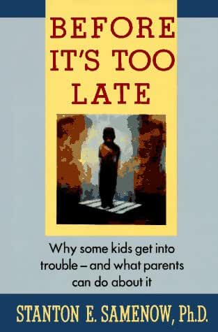 Before It's Too Late: Why Some Kids Get into Trouble and What Parents Can Do About It