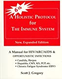 A Holistic Protocol for the Immune System: HIV/ARC/AIDS/Candidiasis/Epstein-Barr/Herpes and other opportunistic infections
