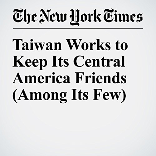 Taiwan Works to Keep Its Central America Friends (Among Its Few) copertina