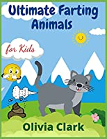 Ultimate Farting Animals for Kids: Funny Coloring Book for Girls and Boys Ages 4-12